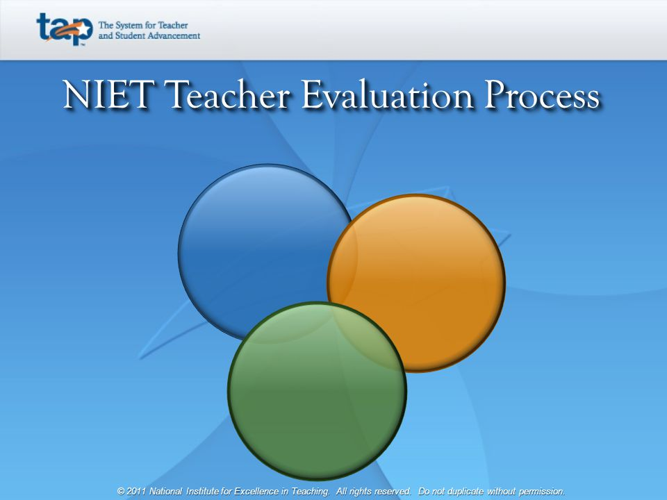 NIET Teacher Evaluation Process © 2011 National Institute for Excellence in Teaching.