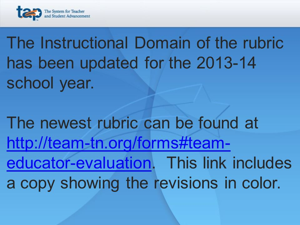 The Instructional Domain of the rubric has been updated for the 2013-14 school year. The newest rubric can be found at http://team-tn.org/forms#team-