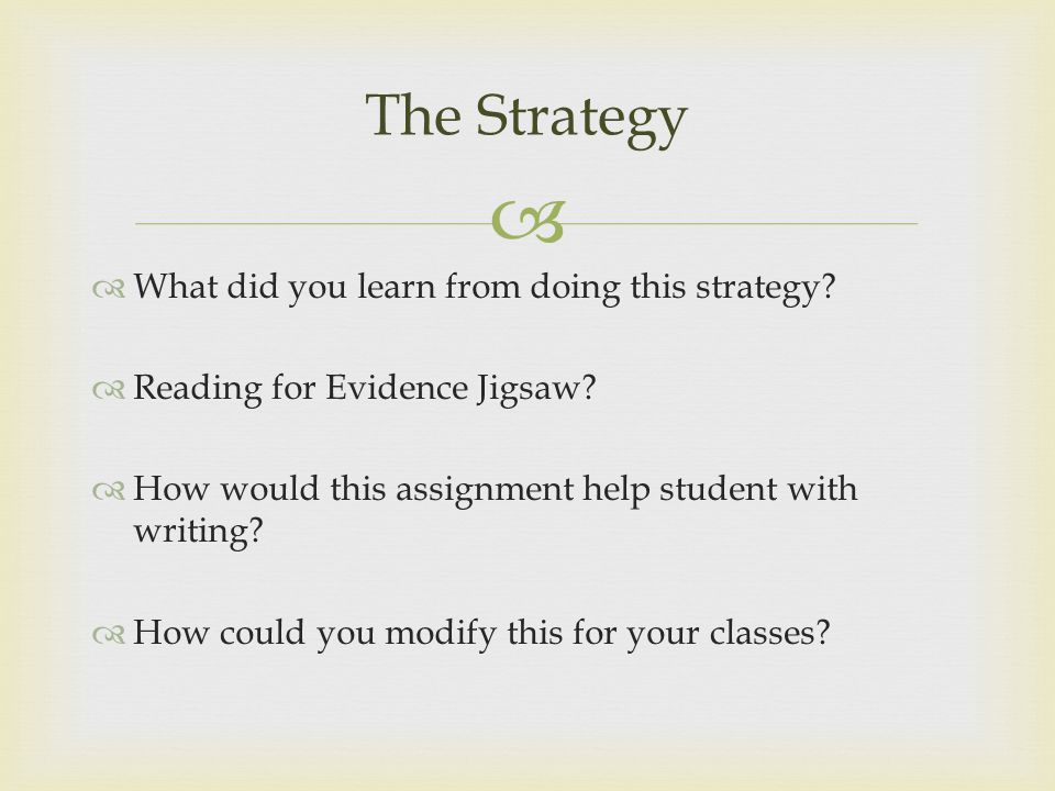   What did you learn from doing this strategy.  Reading for Evidence Jigsaw.