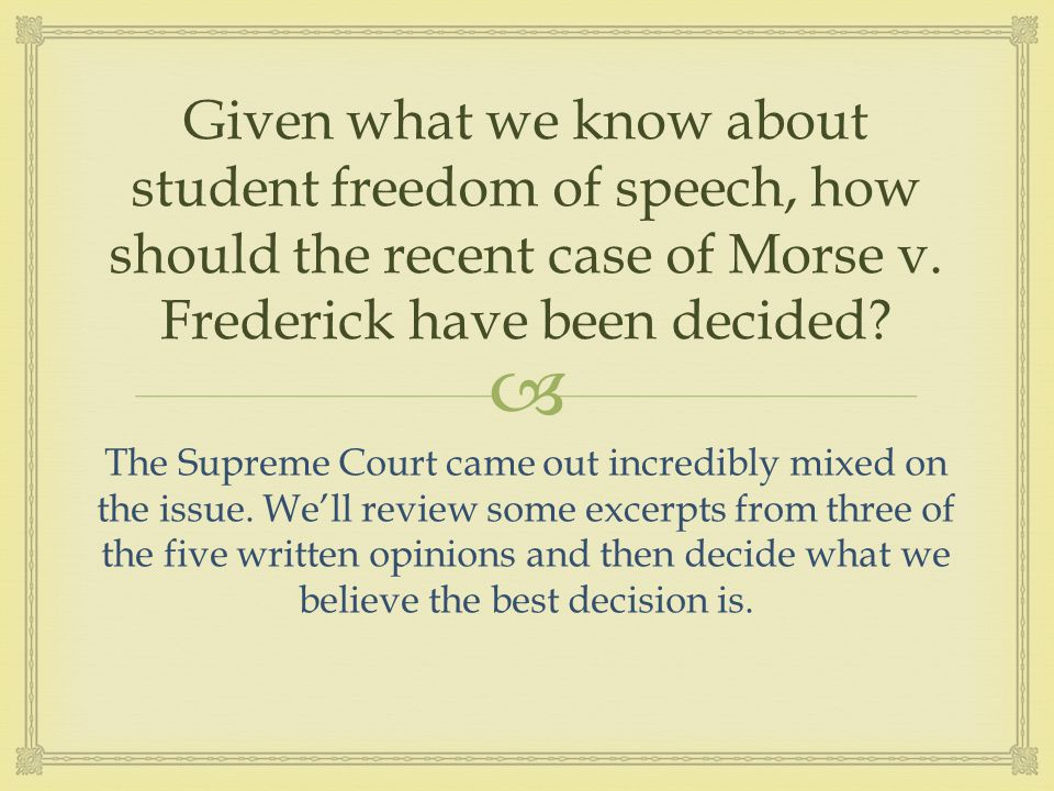 Given what we know about student freedom of speech, how should the recent case of Morse v.