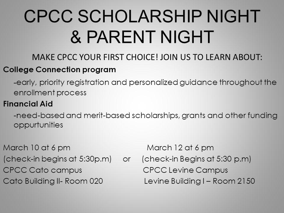 CPCC SCHOLARSHIP NIGHT & PARENT NIGHT MAKE CPCC YOUR FIRST CHOICE! JOIN US TO LEARN ABOUT: College Connection program - early, priority registration a