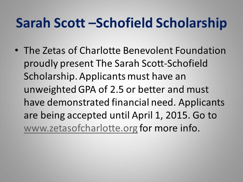 Sarah Scott –Schofield Scholarship The Zetas of Charlotte Benevolent Foundation proudly present The Sarah Scott-Schofield Scholarship. Applicants must