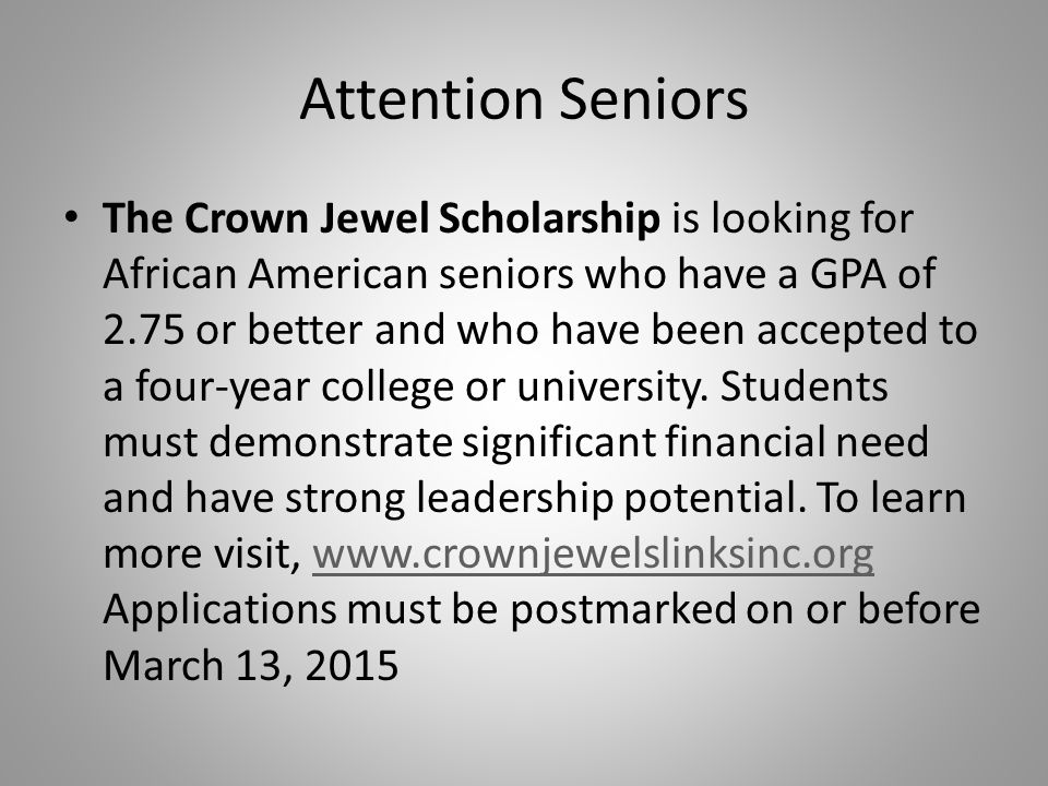 Attention Seniors The Crown Jewel Scholarship is looking for African American seniors who have a GPA of 2.75 or better and who have been accepted to a