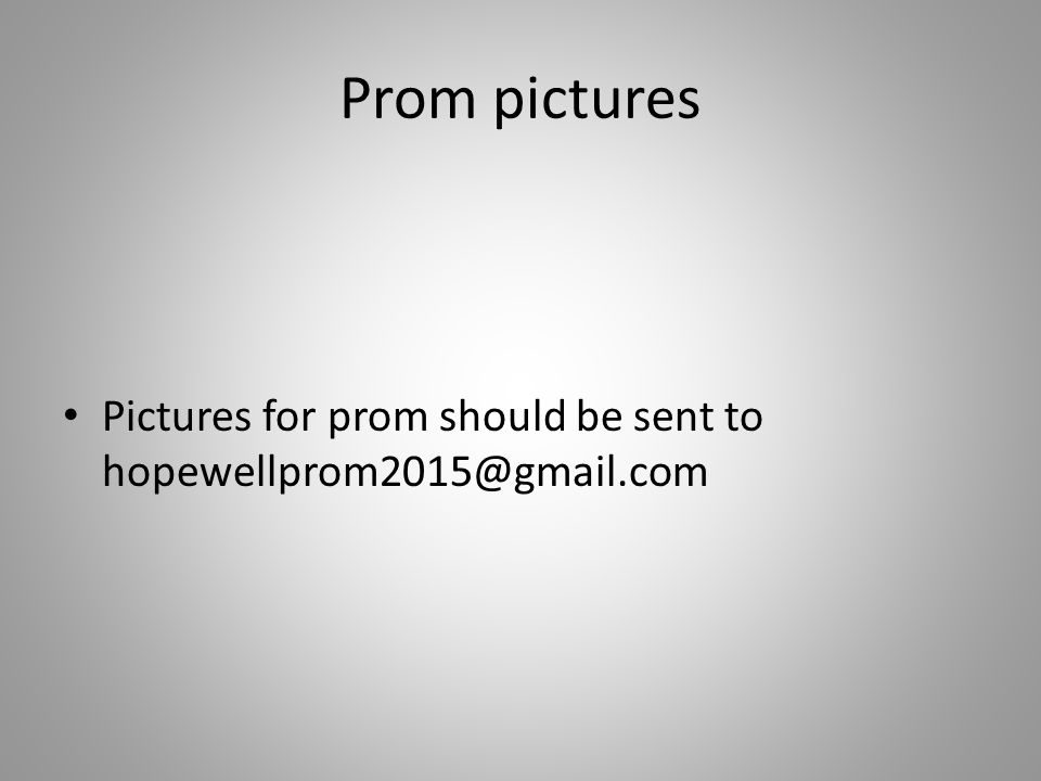 Prom pictures Pictures for prom should be sent to hopewellprom2015@gmail.com