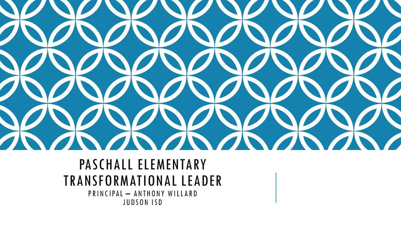 PASCHALL ELEMENTARY TRANSFORMATIONAL LEADER PRINCIPAL – ANTHONY WILLARD JUDSON ISD