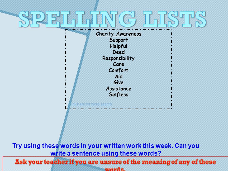 Try using these words in your written work this week. Can you write a sentence using these words? Charity Awareness Support Helpful Deed Responsibilit