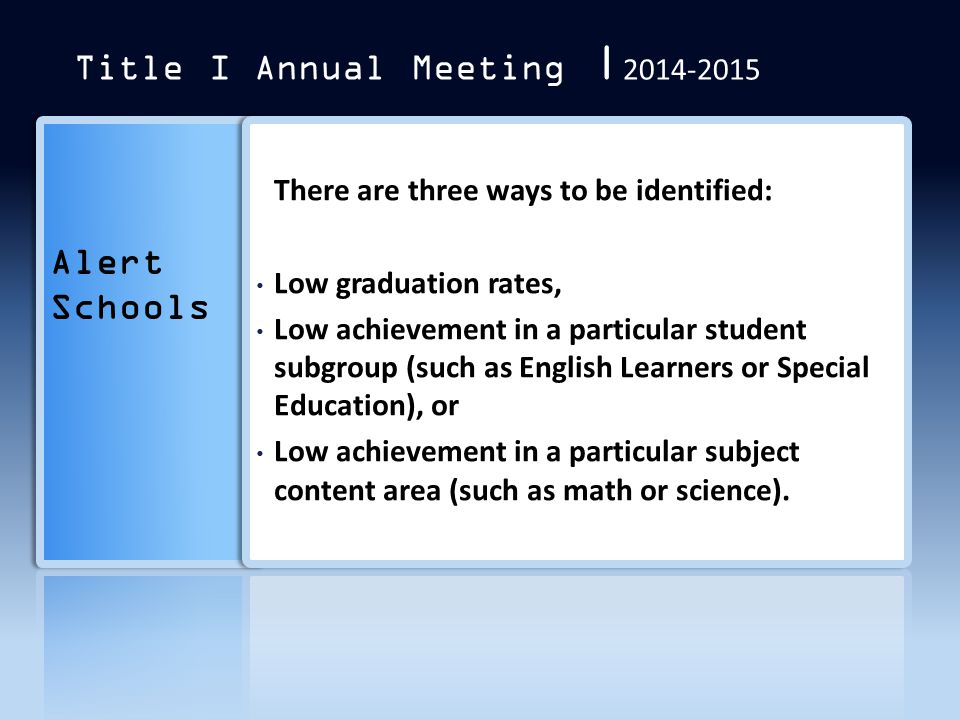 Alert Schools Title I Annual Meeting | 2014-2015 There are three ways to be identified: Low graduation rates, Low achievement in a particular student