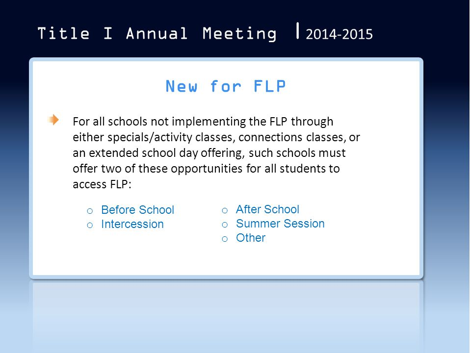 Title I Annual Meeting | 2014-2015 New for FLP For all schools not implementing the FLP through either specials/activity classes, connections classes,