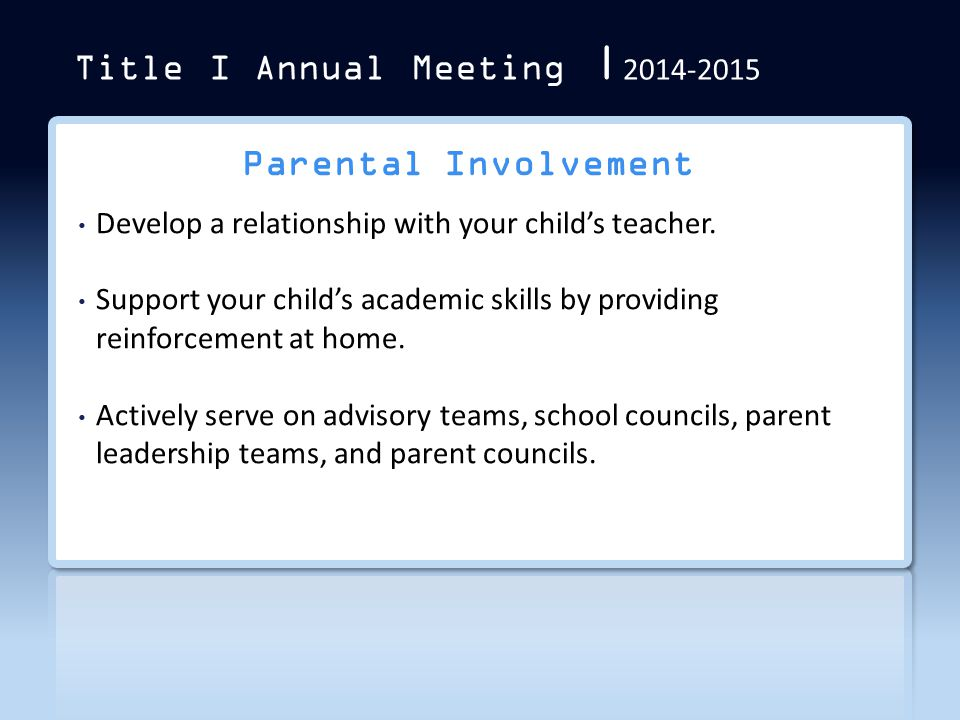 Title I Annual Meeting | 2014-2015 Parental Involvement Develop a relationship with your child's teacher. Support your child's academic skills by prov