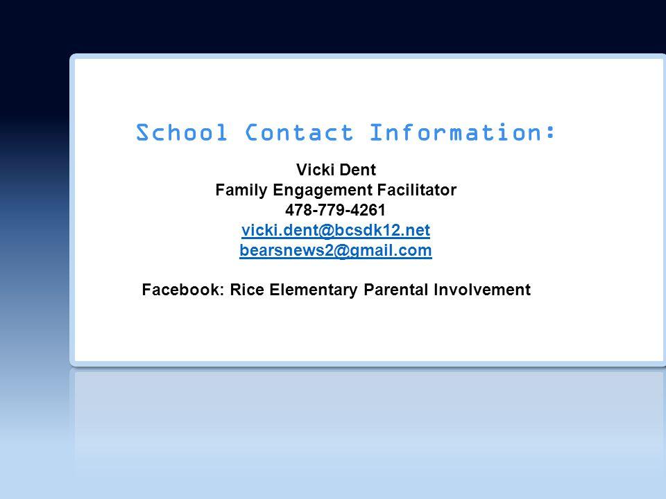 School Contact Information: Vicki Dent Family Engagement Facilitator 478-779-4261 vicki.dent@bcsdk12.net vicki.dent@bcsdk12.net bearsnews2@gmail.com F