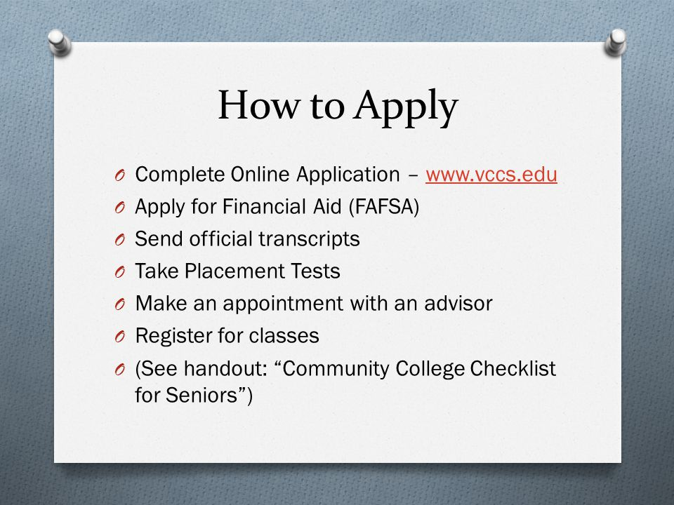 How to Apply O Complete Online Application – www.vccs.eduwww.vccs.edu O Apply for Financial Aid (FAFSA) O Send official transcripts O Take Placement T