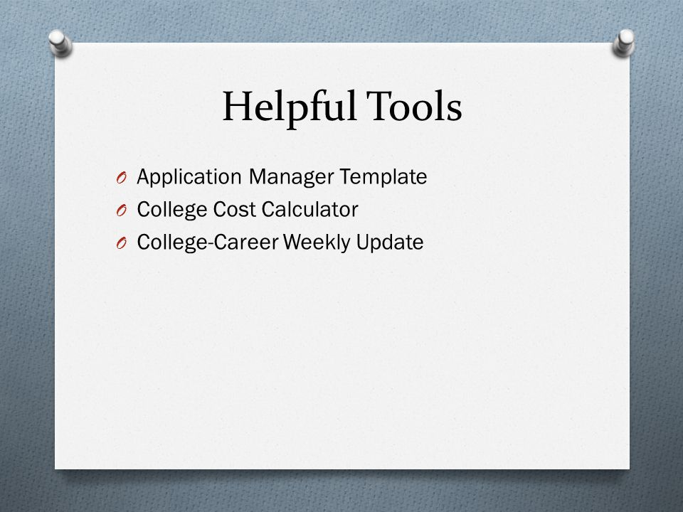 Helpful Tools O Application Manager Template O College Cost Calculator O College-Career Weekly Update