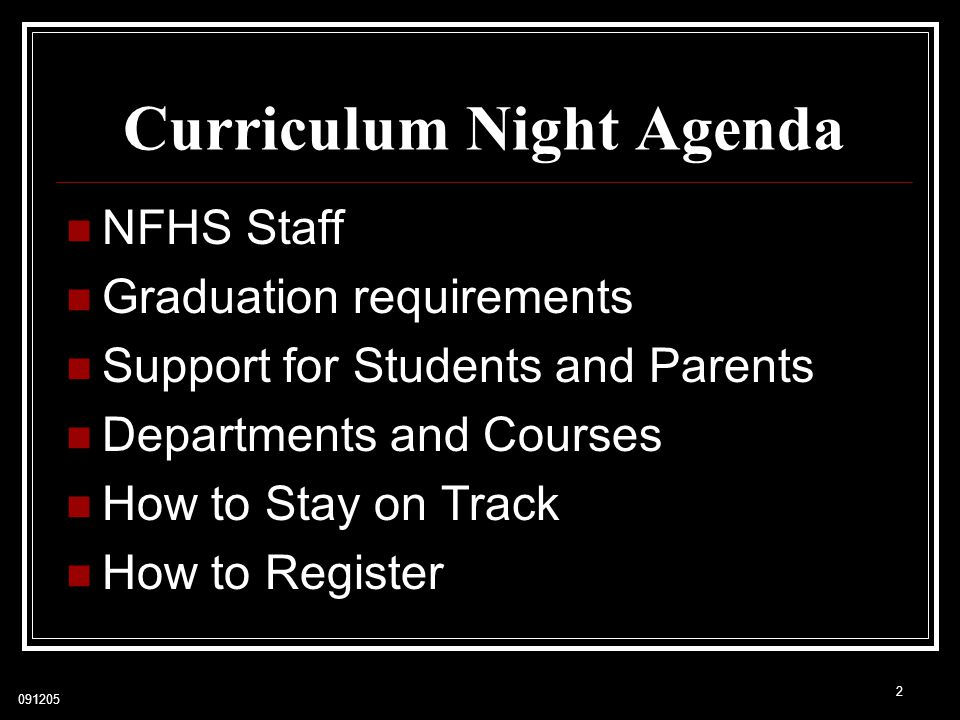 091205 Curriculum Night Agenda NFHS Staff Graduation requirements Support for Students and Parents Departments and Courses How to Stay on Track How to Register 2
