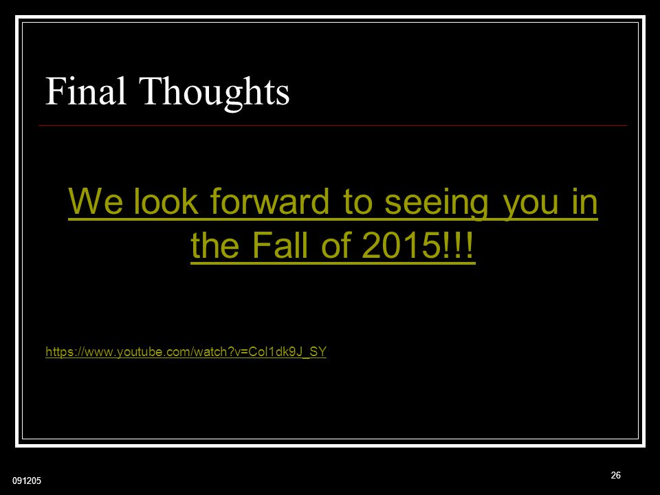 091205 Final Thoughts We look forward to seeing you in the Fall of 2015!!.