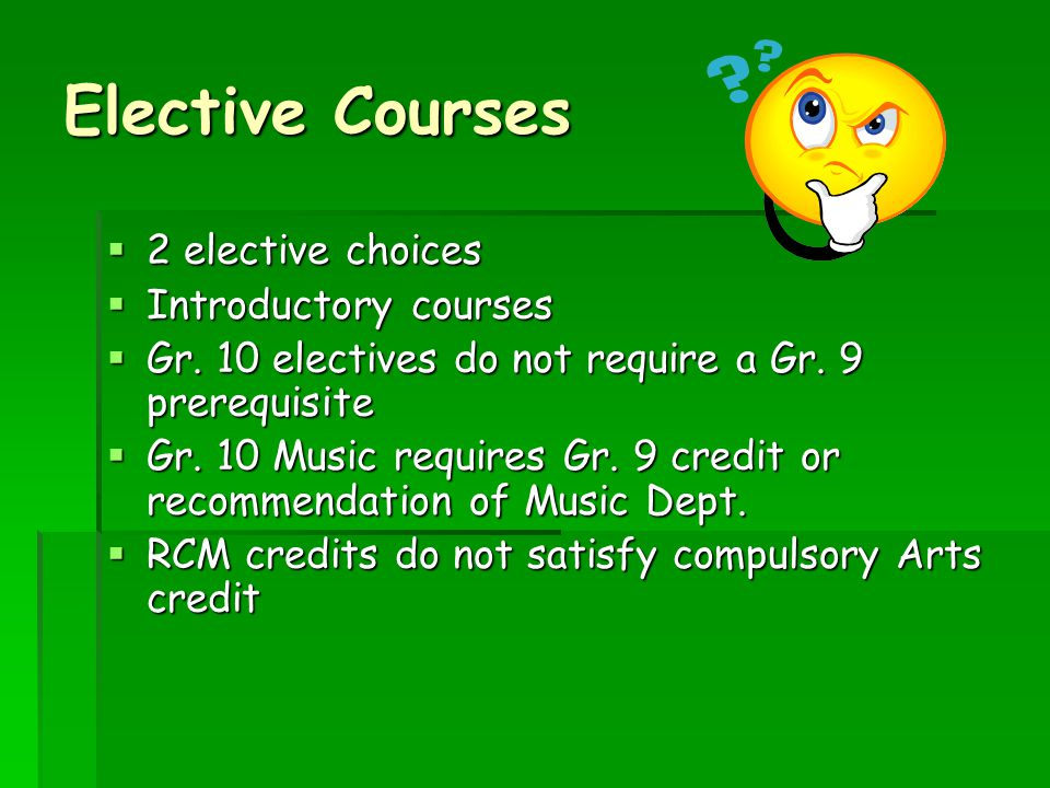Elective Courses  2 elective choices  Introductory courses  Gr.