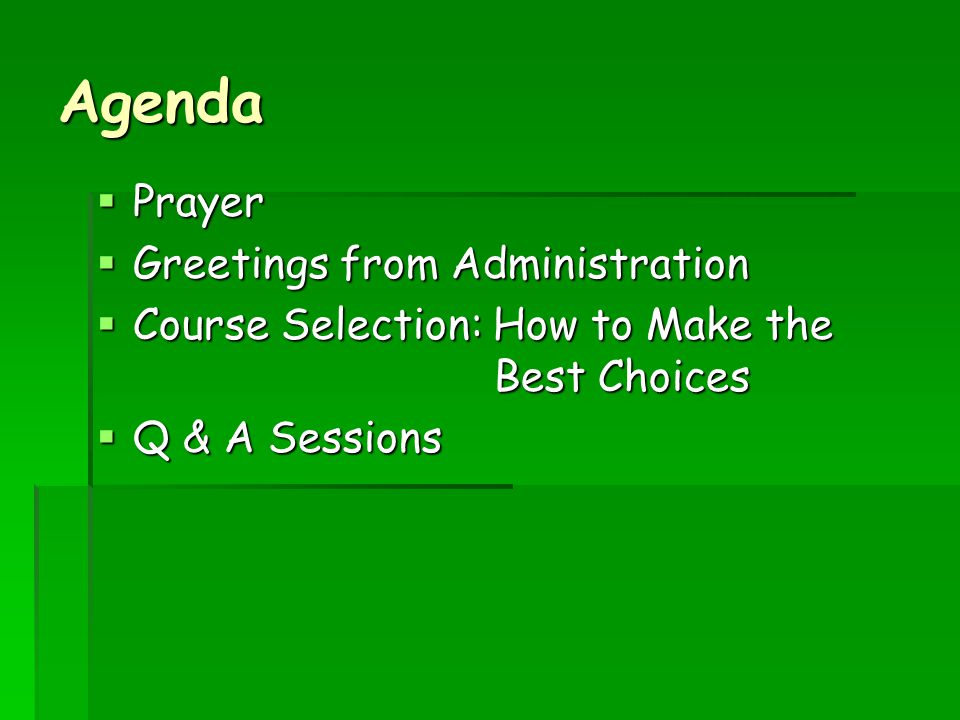 Agenda  Prayer  Greetings from Administration  Course Selection: How to Make the Best Choices  Q & A Sessions