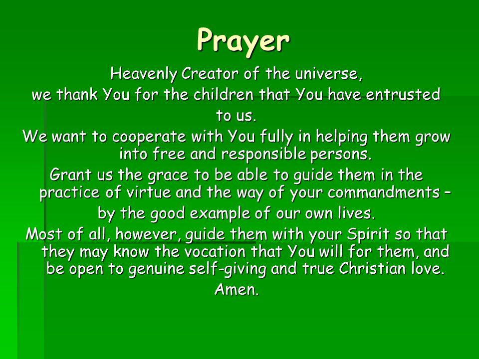 Prayer Heavenly Creator of the universe, we thank You for the children that You have entrusted to us.