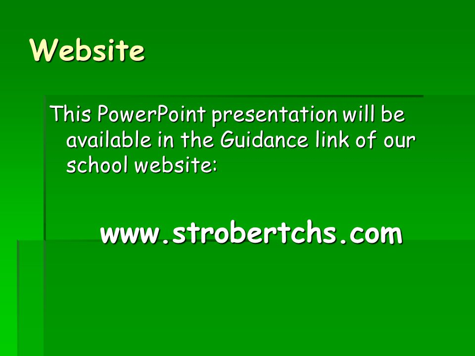 Website This PowerPoint presentation will be available in the Guidance link of our school website: www.strobertchs.com