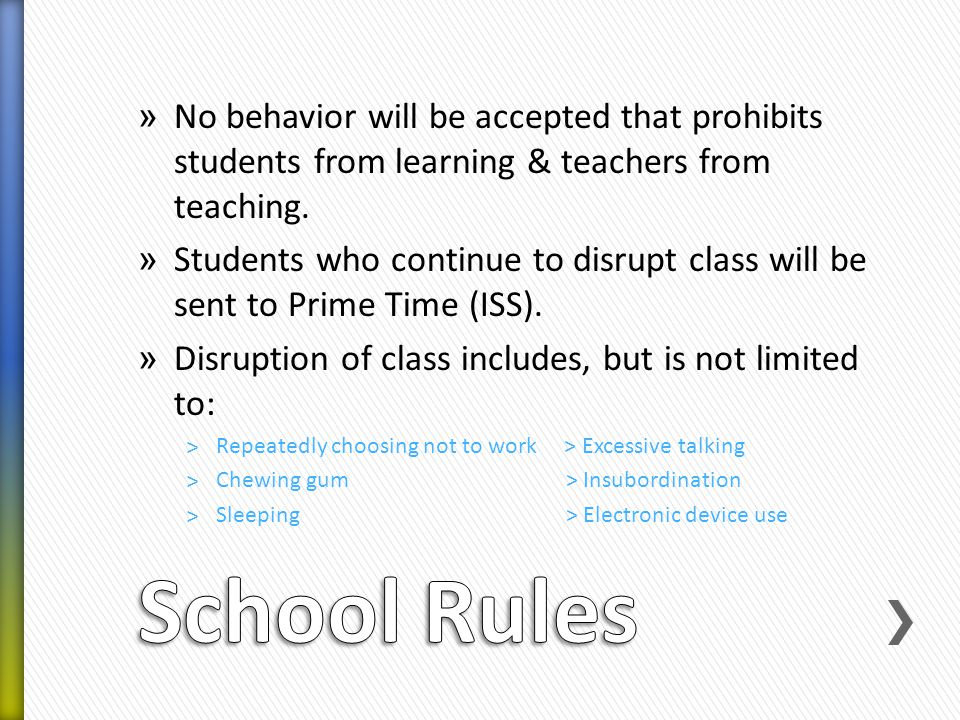 » No behavior will be accepted that prohibits students from learning & teachers from teaching.
