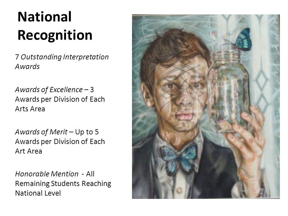 National Recognition 7 Outstanding Interpretation Awards Awards of Excellence – 3 Awards per Division of Each Arts Area Awards of Merit – Up to 5 Awar