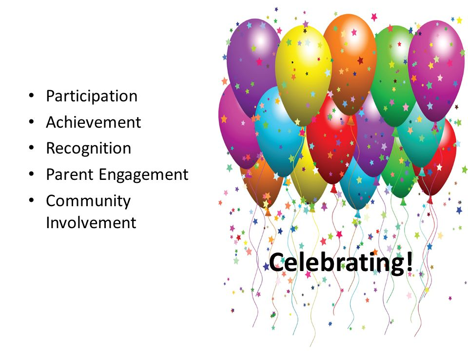 Participation Achievement Recognition Parent Engagement Community Involvement Celebrating!