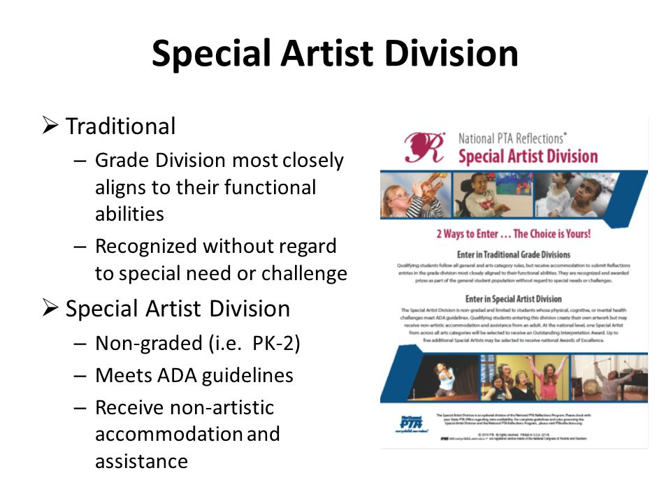 Special Artist Division  Traditional – Grade Division most closely aligns to their functional abilities – Recognized without regard to special need or challenge  Special Artist Division – Non-graded (i.e.