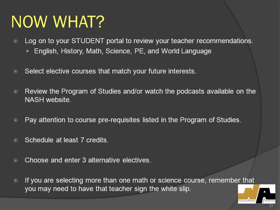 NOW WHAT.  Log on to your STUDENT portal to review your teacher recommendations.