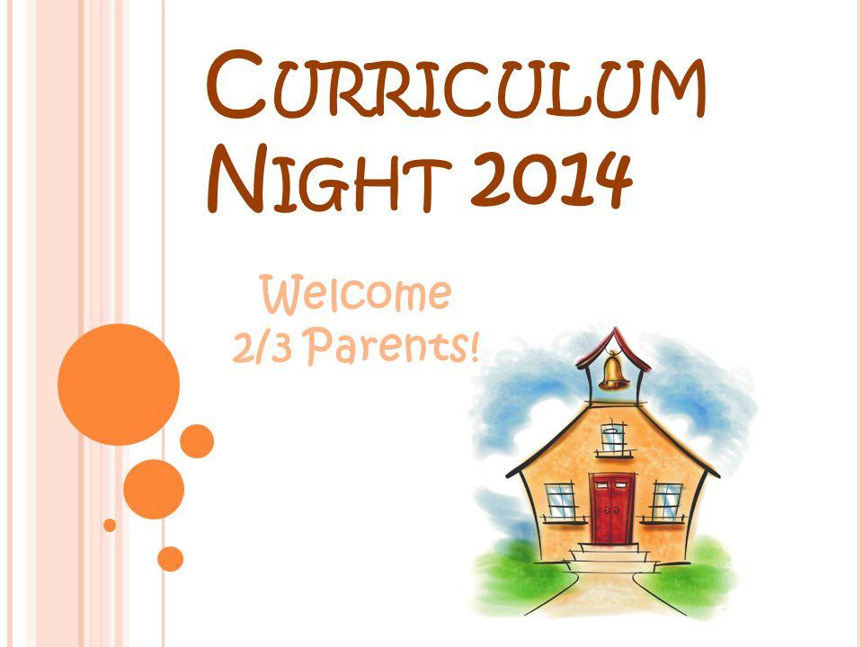 C URRICULUM N IGHT 2014 Welcome 2/3 Parents!