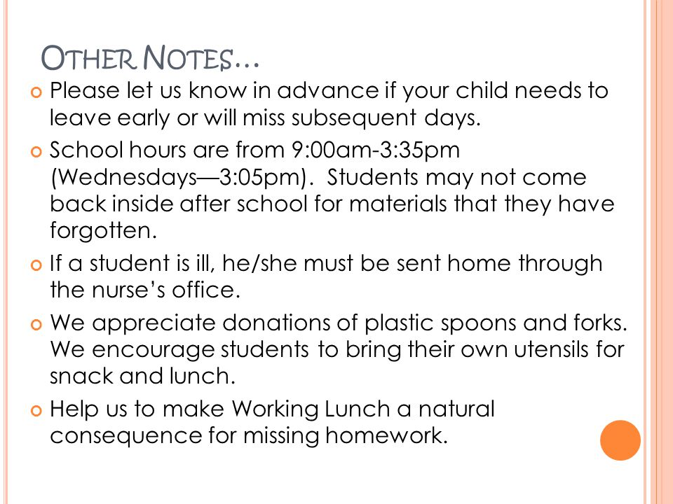 O THER N OTES … Please let us know in advance if your child needs to leave early or will miss subsequent days.