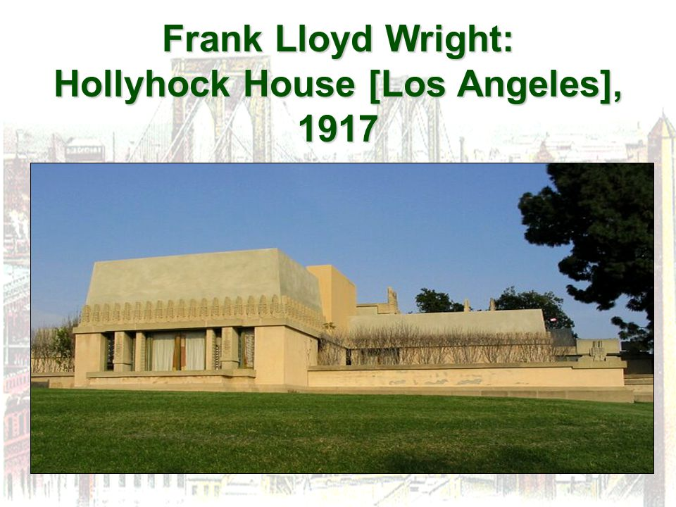 Frank Lloyd Wright: Hollyhock House [Los Angeles], 1917