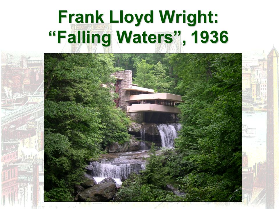 Frank Lloyd Wright: Falling Waters , 1936