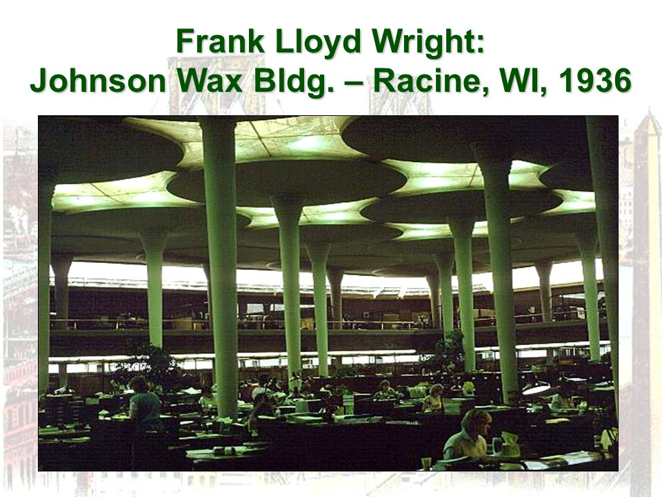 Frank Lloyd Wright: Johnson Wax Bldg. – Racine, WI, 1936