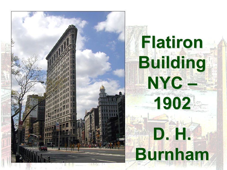 Flatiron Building NYC – 1902 D. H. Burnham