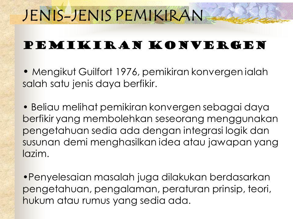 JENIS-JENIS PEMIKIRAN Pemikiran Konvergen Mengikut Guilfort 1976, pemikiran konvergen ialah salah satu jenis daya berfikir. Beliau melihat pemikiran k