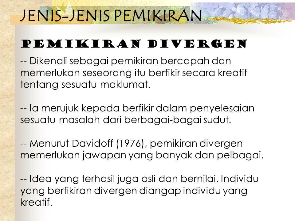JENIS-JENIS PEMIKIRAN Pemikiran Divergen -- Dikenali sebagai pemikiran bercapah dan memerlukan seseorang itu berfikir secara kreatif tentang sesuatu m