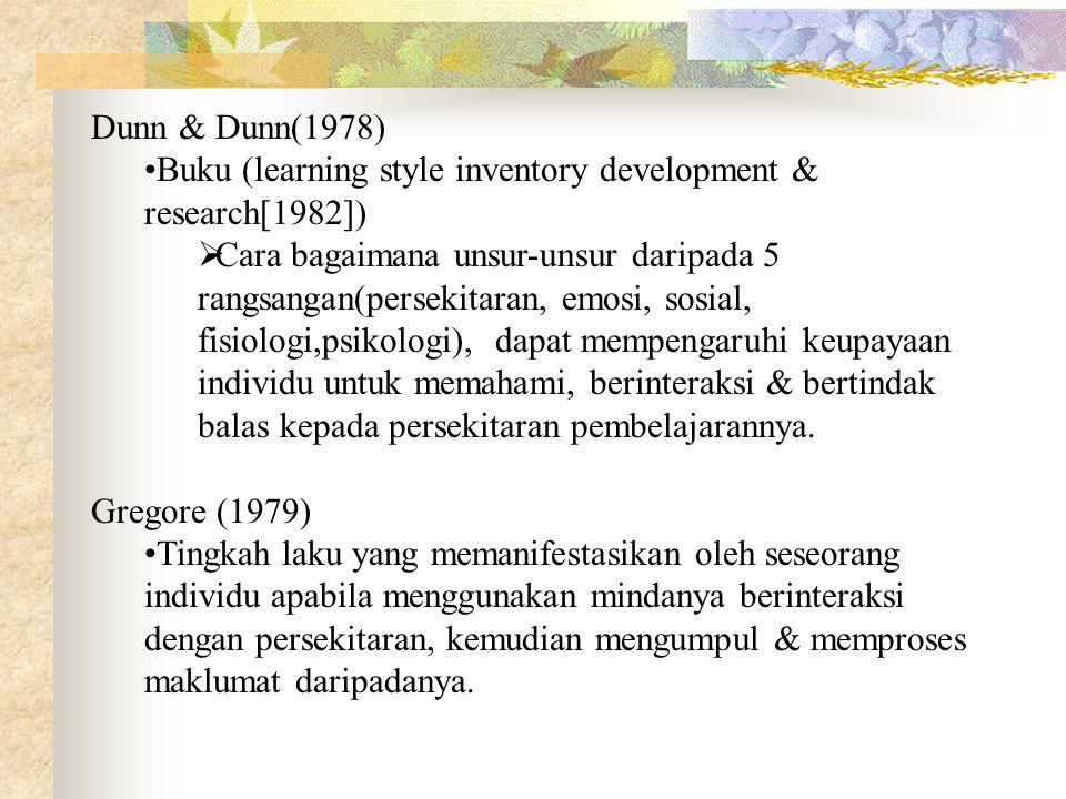 Dunn & Dunn(1978) Buku (learning style inventory development & research[1982])  Cara bagaimana unsur-unsur daripada 5 rangsangan(persekitaran, emosi,