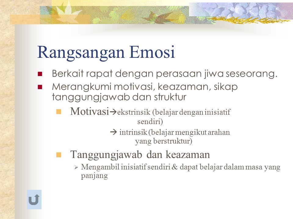 Rangsangan Emosi Berkait rapat dengan perasaan jiwa seseorang. Merangkumi motivasi, keazaman, sikap tanggungjawab dan struktur Motivasi  ekstrinsik (