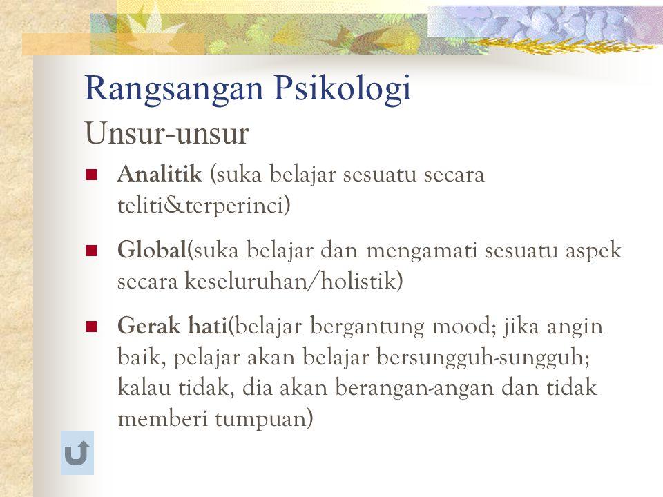 Rangsangan Psikologi Unsur-unsur Analitik (suka belajar sesuatu secara teliti&terperinci) Global (suka belajar dan mengamati sesuatu aspek secara kese