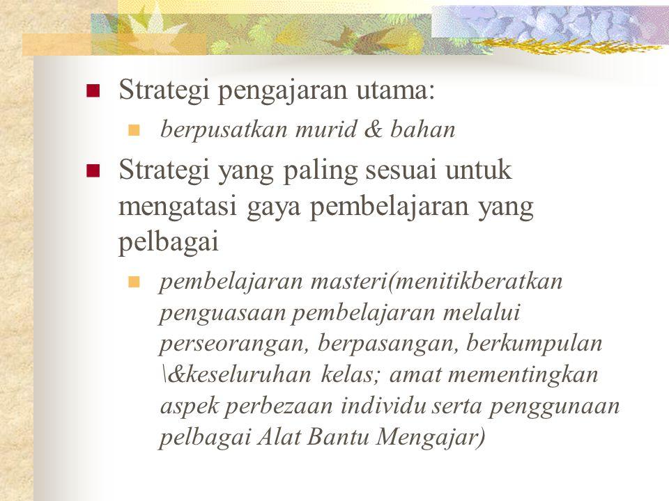 Strategi pengajaran utama: berpusatkan murid & bahan Strategi yang paling sesuai untuk mengatasi gaya pembelajaran yang pelbagai pembelajaran masteri(