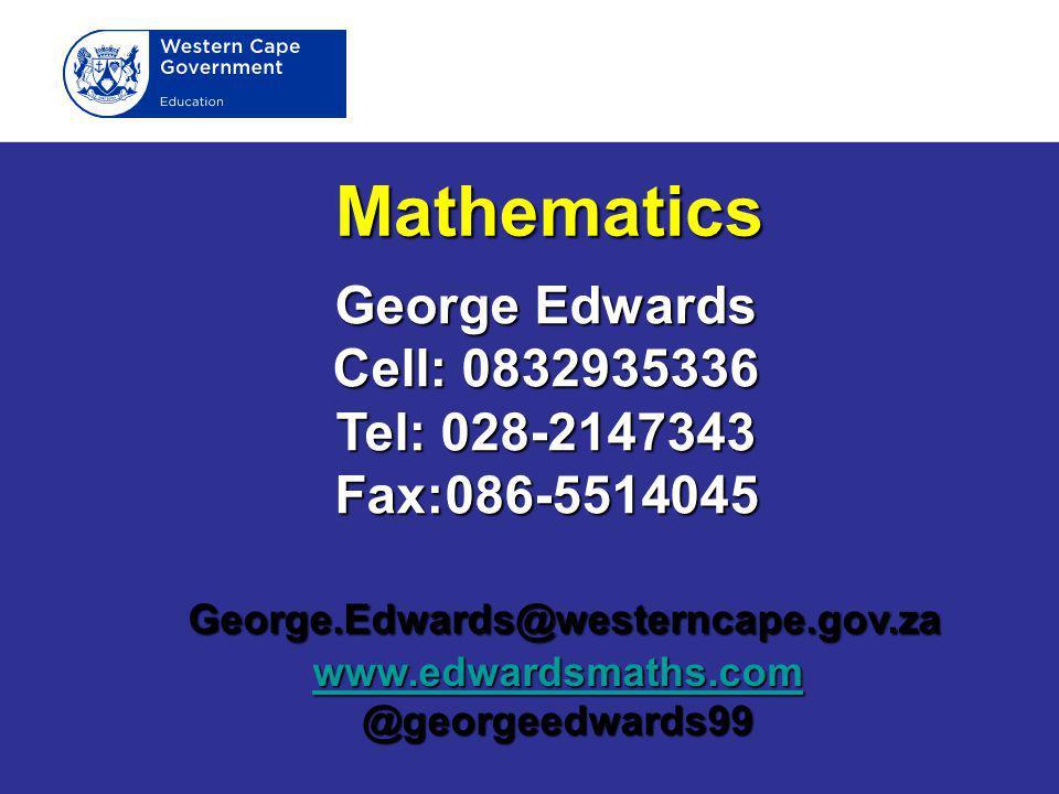 Mathematics George.Edwards@westerncape.gov.za George.Edwards@westerncape.gov.za www.edwardsmaths.com @georgeedwards99 George Edwards Cell: 0832935336 Tel: 028-2147343 Fax:086-5514045