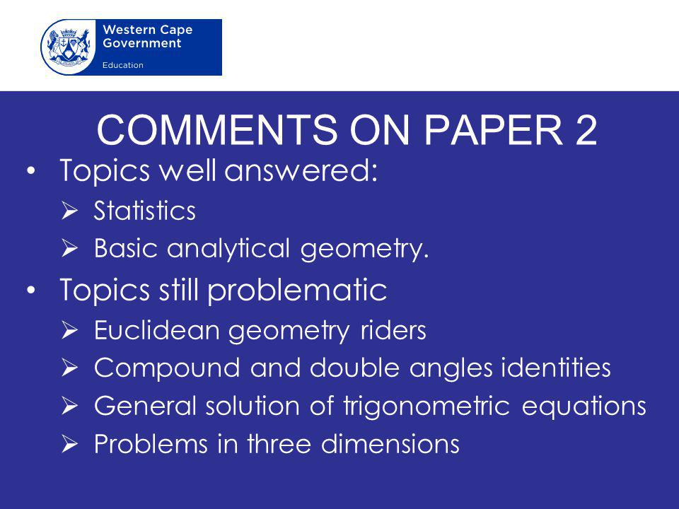 COMMENTS ON PAPER 2 Topics well answered:  Statistics  Basic analytical geometry.