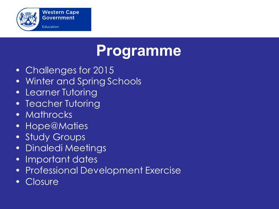 Programme Challenges for 2015 Winter and Spring Schools Learner Tutoring Teacher Tutoring Mathrocks Hope@Maties Study Groups Dinaledi Meetings Importa