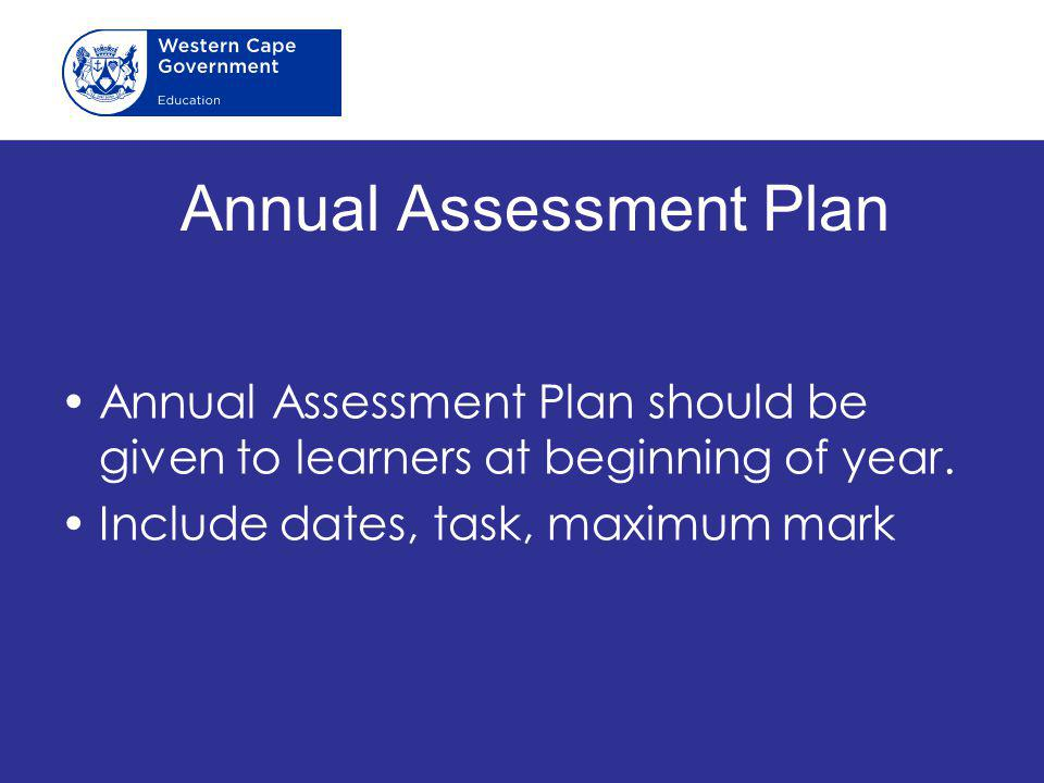Annual Assessment Plan Annual Assessment Plan should be given to learners at beginning of year. Include dates, task, maximum mark