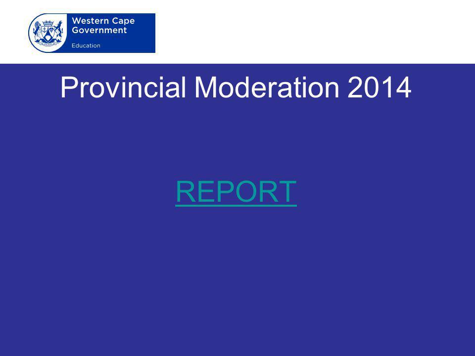 Provincial Moderation 2014 REPORT REPORT