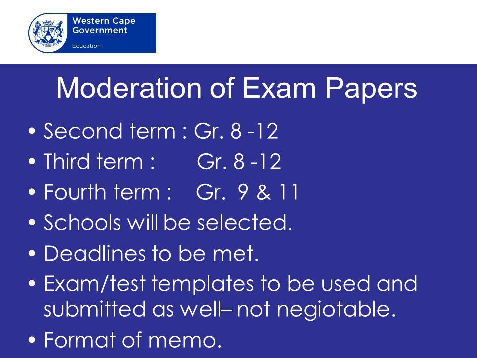 Moderation of Exam Papers Second term : Gr.8 -12 Third term : Gr.