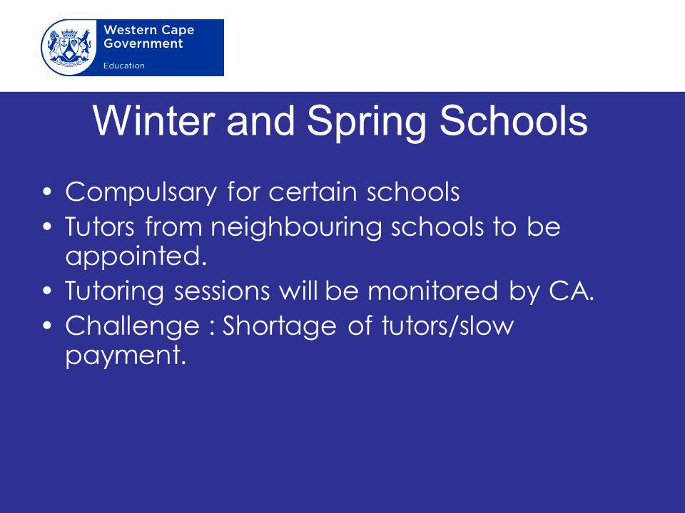 Winter and Spring Schools Compulsary for certain schools Tutors from neighbouring schools to be appointed.
