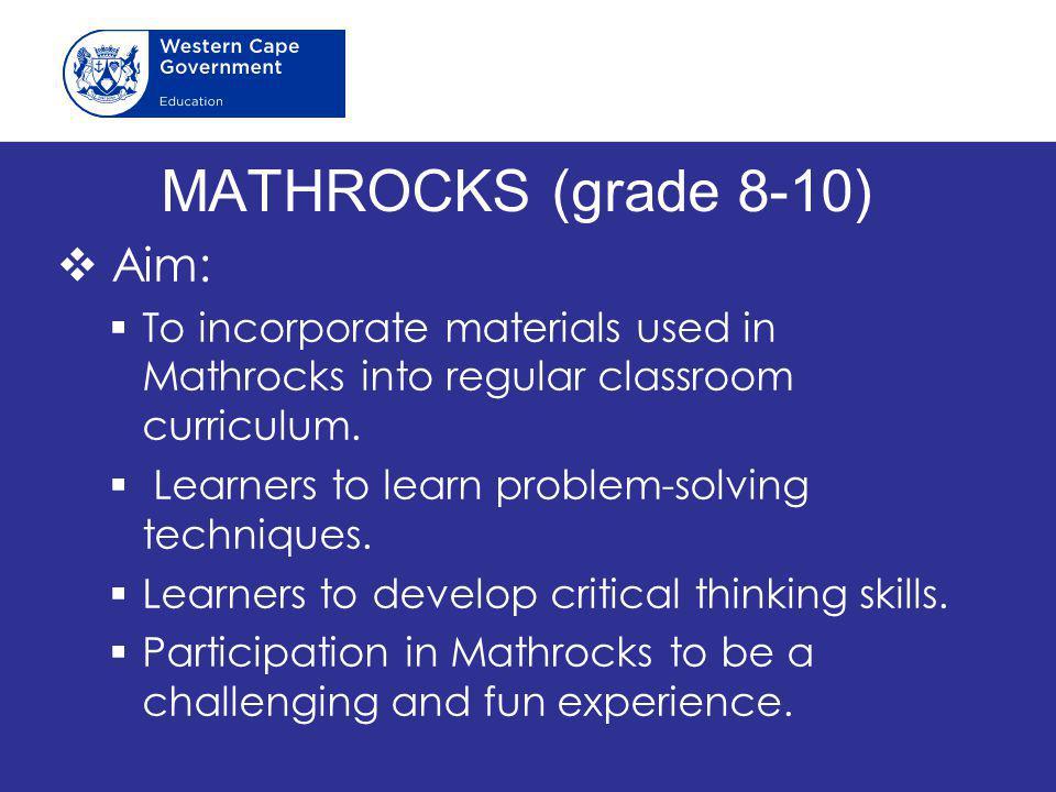 MATHROCKS (grade 8-10)  Aim:  To incorporate materials used in Mathrocks into regular classroom curriculum.