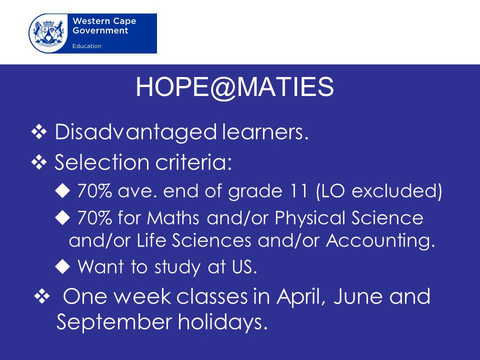 HOPE@MATIES  Disadvantaged learners. Selection criteria:  70% ave.