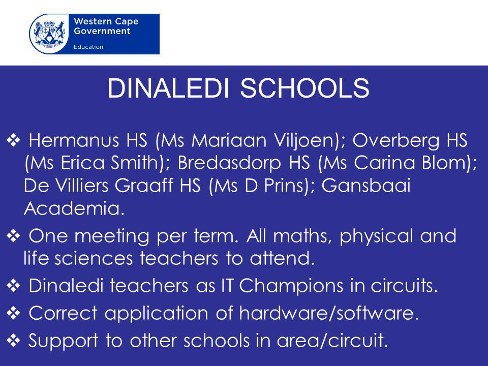 DINALEDI SCHOOLS  Hermanus HS (Ms Mariaan Viljoen); Overberg HS (Ms Erica Smith); Bredasdorp HS (Ms Carina Blom); De Villiers Graaff HS (Ms D Prins); Gansbaai Academia.
