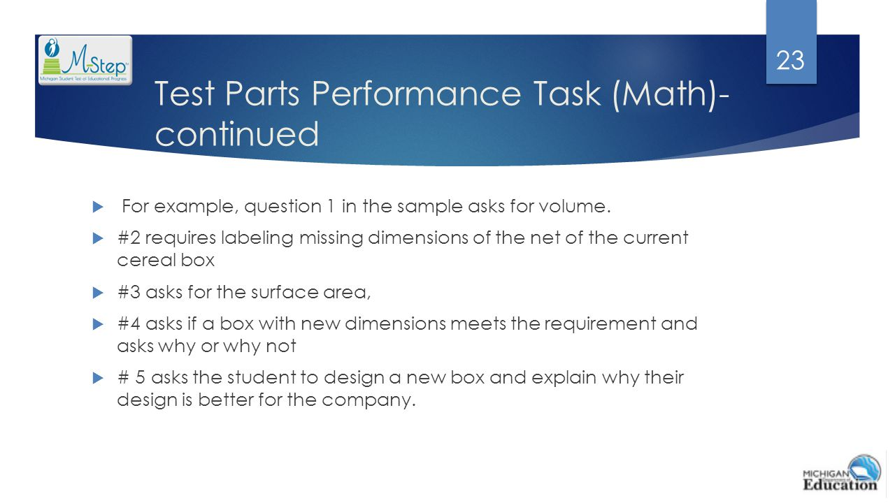 Test Parts Performance Task (Math)- continued  For example, question 1 in the sample asks for volume.  #2 requires labeling missing dimensions of th